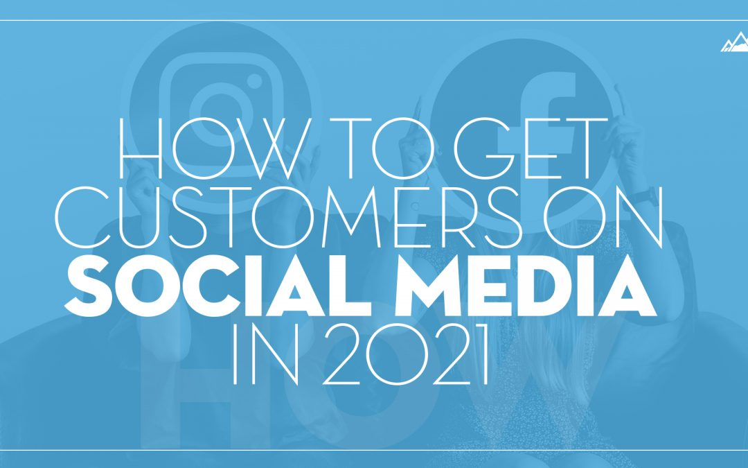 How To Get Customers On Social Media In 2021