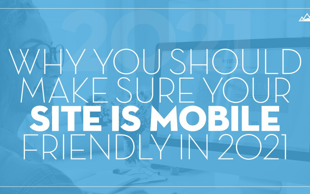 These Are The Reasons Why You Need A Mobile-friendly Website In 2021