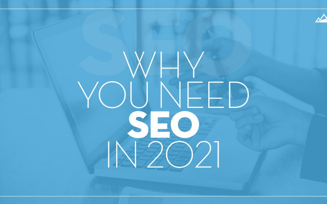 Why You Need SEO in 2021