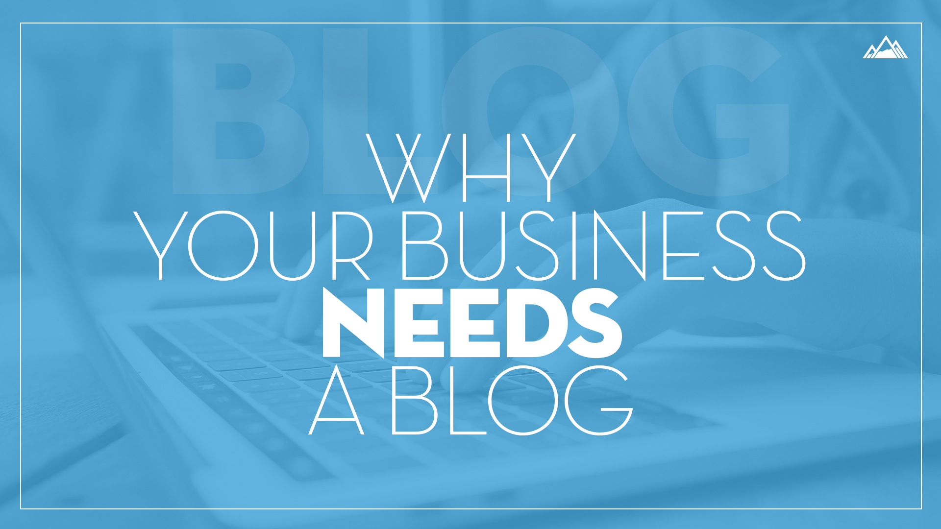 Why Your Business Need A Blog